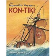 The Impossible Voyage of Kon-tiki by Ray, Deborah Kogan, 9781580896207