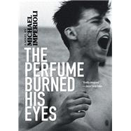 The Perfume Burned His Eyes by Imperioli, Michael, 9781617756207