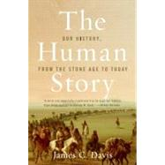 The Human Story: Our History, from the Stone Age to Today by Davis, James C., 9780060516208