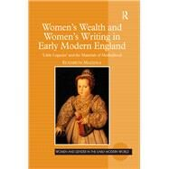Women's Wealth and Women's Writing in Early Modern England: 'Little Legacies' and the Materials of Motherhood by Mazzola,Elizabeth, 9781138276208