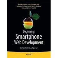 Beginning Smartphone Web Development: Building Javascript, Css, Html And Ajax-based Applications For Iphone, Android, Palm Pre, Blackberry, Windows Mobile, And