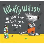 Whiffy Wilson: The Wolf Who Wouldn't Go to School by Hart, Caryl; Lord, Leonie, 9781438006208