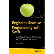 Beginning Reactive Programming With Swift by Feiler, Jesse, 9781484236208
