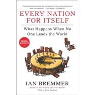 Every Nation for Itself : What Happens When No One Leads the World by Bremmer, Ian, 9781591846208