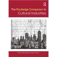 The Routledge Companion to the Cultural Industries by Oakley; Kate, 9780415706209