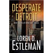 Desperate Detroit and Stories of Other Dire Places by Estleman, Loren D., 9781440596209