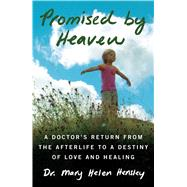 Promised by Heaven A Doctor's Return from the Afterlife to a Destiny of Love and Healing by Hensley, Mary Helen, 9781476786209