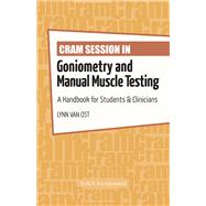 Cram Session in Goniometry and Manual Muscle Testing : A Handbook for Students and Clinicians by Van Ost, Lynn, 9781617116209