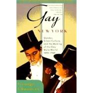 Gay New York : Gender, Urban Culture, and the Making of the Gay Male World, 1890-1940 by Chauncey, George, 9780465026210