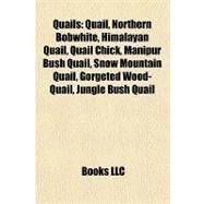 Quails : Quail, Northern Bobwhite, Himalayan Quail, Quail Chick, Manipur Bush Quail, Snow Mountain Quail, Gorgeted Wood-Quail, Jungle Bush Quail by , 9781157266211
