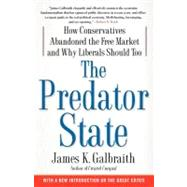 The Predator State How Conservatives Abandoned the Free Market and Why Liberals Should Too by Galbraith, James  K., 9781416576211