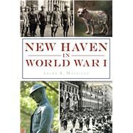 New Haven in World War I by Macaluso, Laura A., 9781467136211