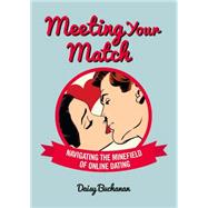 Meeting Your Match Navigating the Minefield of Online Dating by Buchanan, Daisy, 9781780976211