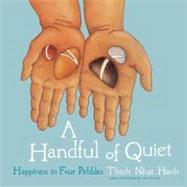 A Handful of Quiet Happiness in Four Pebbles by Nhat Hanh, Thich; Vriezen, Wietske, 9781937006211