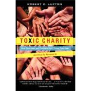 Toxic Charity: How Churches and Charities Hurt Those They Help (And How to Reverse It) by Lupton, Robert D., 9780062076212