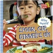 All By Myself: Spoon, Cup, Dinner's Up! by Foy, Debbie, 9780750296212