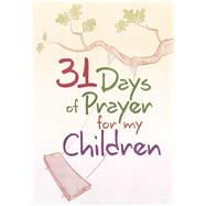 31 Days of Prayer for My Children by Great Commandment Network, 9781424556212