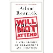 Will Not Attend Lively Stories of Detachment and Isolation by Resnick, Adam, 9780147516213
