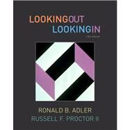 Looking Out, Looking In by Adler, Ronald B.; Proctor II, Russell F., 9780495796213