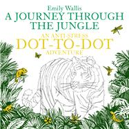 A Journey Through the Jungle by Wallis, Emily, 9780752266213