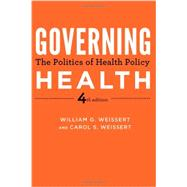 Governing Health: The Politics of Health Policy by Weissert, William G., 9781421406213