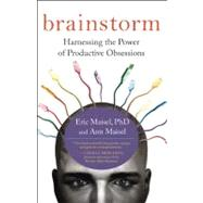 Brainstorm Harnessing the Power of Productive Obsessions by Maisel, Eric; Maisel, Ann, 9781577316213
