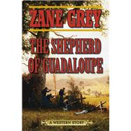 The Shepherd of Guadaloupe: A Western Story by Grey, Zane, 9781632206213