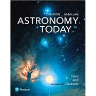 Astronomy Today Volume 2 Stars and Galaxies by Chaisson, Eric; McMillan, Steve, 9780134566214
