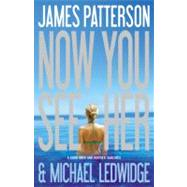 Now You See Her by Patterson, James; Ledwidge, Michael, 9780316036214