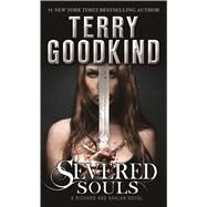 Severed Souls A Richard and Kahlan Novel by Goodkind, Terry, 9780765366214