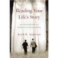 Reading Your Life's Story: An Invitation to Spiritual Mentoring by Anderson, 9780830846214