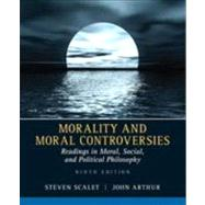 Morality and Moral Controversies: Readings in Moral, Social and Political Philosophy by Scalet,Steven, 9780205526215