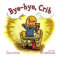 Bye-bye, Crib by McGhee, Alison; MacDonald, Ross, 9781416916215
