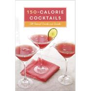 150-calorie Cocktails: All-natural Drinks and Snacks by Banyas, Stephanie, 9780804186216