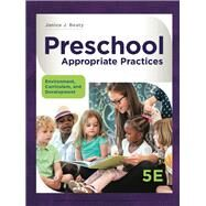 Preschool Appropriate Practices Environment, Curriculum, and Development by Beaty, Janice J., 9781337566216
