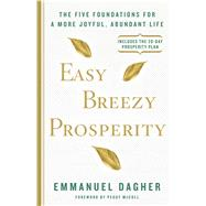 Easy Breezy Prosperity The Five Foundations for a More Joyful, Abundant Life by Dagher, Emmanuel, 9781623366216