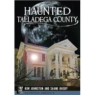 Haunted Talladega County by Johnston, Kim; Busby, Shane, 9781626196216