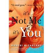 It's Not Me, It's You by McFarlane, Mhairi, 9780008116217