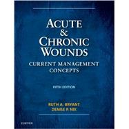 Acute & Chronic Wounds: Current Management Concepts by Bryant, Ruth A., Ph.D., R.N., 9780323316217