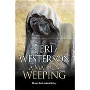 A Maiden Weeping by Westerson, Jeri, 9780727886217