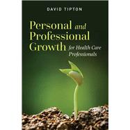 Personal and Professional Growth for Health Care Professionals by Tipton, David J., Ph.D., 9781284096217