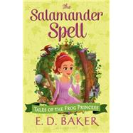 The Salamander Spell by Baker, E. D., 9781619636217