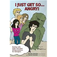 I Just Get So... Angry! by Bowden, Timothy, 9781921966217