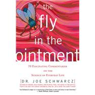 The Fly in the Ointment; 70 Fascinating Commentaries on the Science of Everyday Life by Unknown, 9781550226218