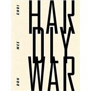 Hardly War by Choi, Don Mee, 9781940696218