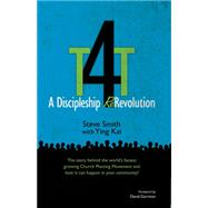 T4T: A Discipleship Re-Revolution: The Story Behind the World's Fastest Growing Church Planting Movement and How it Can Happen in Your Community! by Steve Smith, 9780974756219