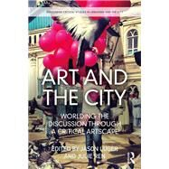 Art and the City: Worlding the Discussion through a Critical Artscape by Luger; Jason, 9781138236219