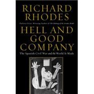 Hell and Good Company The Spanish Civil War and the World it Made by Rhodes, Richard, 9781451696219