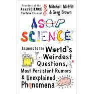 AsapSCIENCE Answers to the World�s Weirdest Questions, Most Persistent Rumors, and Unexplained Phenomena by Moffit, Mitchell; Brown, Greg; Carroll, Jessica, 9781476756219