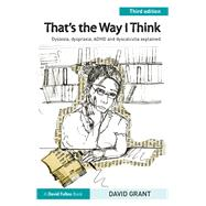 That's the Way I Think: Dyslexia, Dyspraxia, ADHD and Dyscalculia Explained by Grant; David, 9781138126220